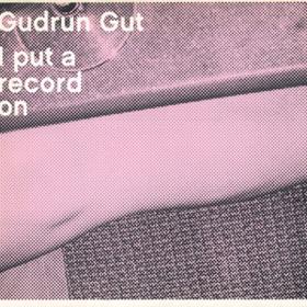 I Put A Record On Gudrun Gut
