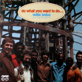 Do What You Want To Do Willie Bobo