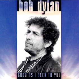 Good As I Been To You Bob Dylan