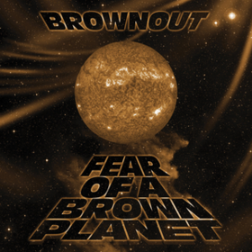 Fear Of A Brown Planet Brownout