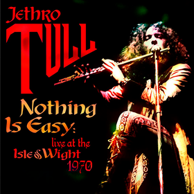 Nothing Is Easy: Live At The Isle Of Wight  Jethro Tull