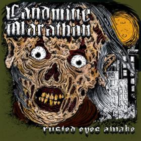 Rusted Eyes Awake Landmine Marathon