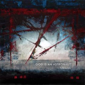 Origins God Is An Astronaut