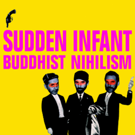 Buddhist Nihilism Sudden Infant
