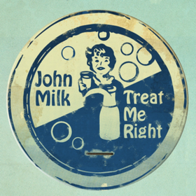 Treat Me Right John Milk