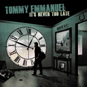 It's Never Too Late Tommy Emmanuel