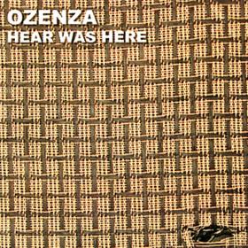 Hear Was Here Ozenza