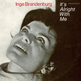 It's Alright With Me Inge Brandenburg
