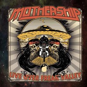 Live Over Freak Valley Mothership