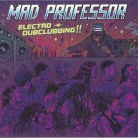 Electro Dubclubbing!! Mad Professor