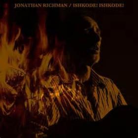 Ishkode! Ishkode! Jonathan Richman