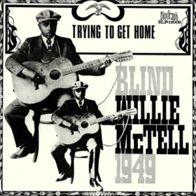 Trying To Get Home Blind Willie Mctell