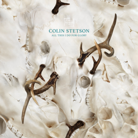 All This I Do For Glory Colin Stetson