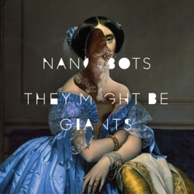 Nanobots They Might Be Giants