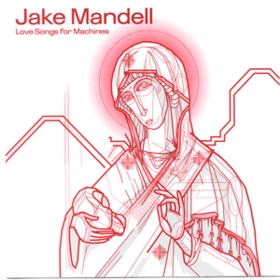 Love Songs For Machines Jake Mandell