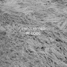 Be Good Cross Record