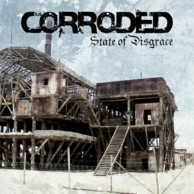 State Of Disgrace Corroded