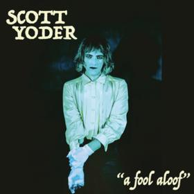 A Fool Aloof Scott Yoder