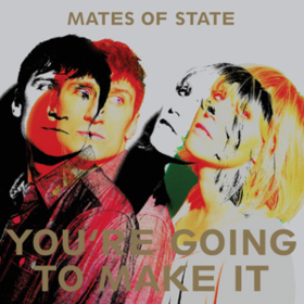 You're Going To Make It Mates Of State