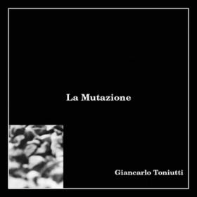 La Mutazione Giancarlo Toniutti
