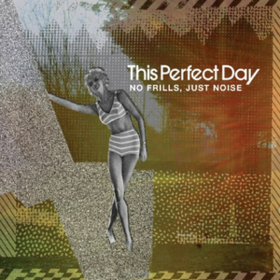 No Frills, Just Noise This Perfect Day