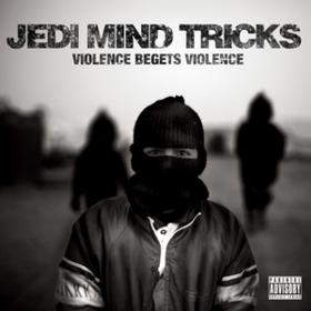 Violence Begets Violence Jedi Mind Tricks