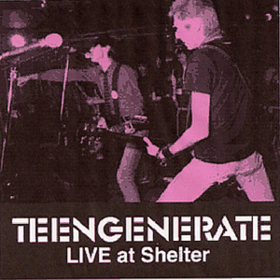 Live At Shelter Teengenerate