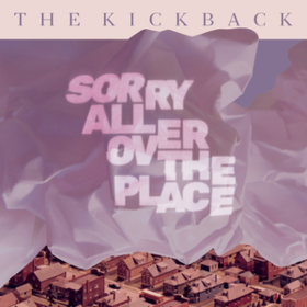 Sorry All Over The Place Kickback