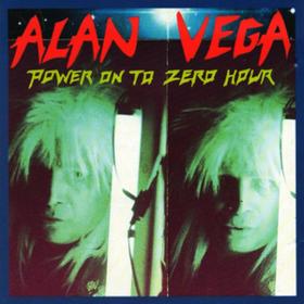 Power On To Zero Hour Alan Vega