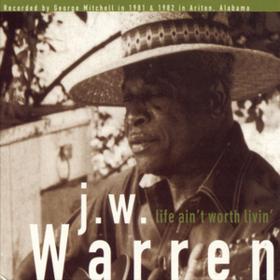 Life Ain't Worth Livin' J.W. Warren