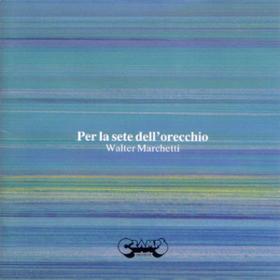 Per La Sete Dell'orecchio Walter Marchetti