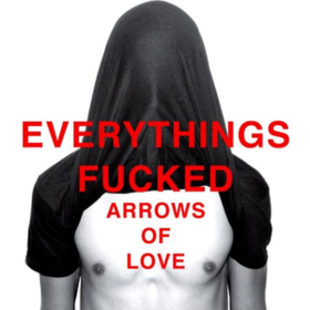 Everythings Fucked Arrows Of Love