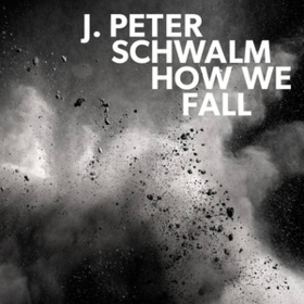 How We Fall J. Peter Schwalm