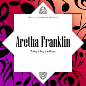 Today I Sing The Blues Aretha Franklin