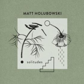 Solitudes Matt Holubowski