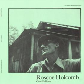 Close To Home Roscoe Holcomb