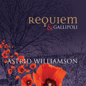 Requiem & Gallipoli Astrid Williamson