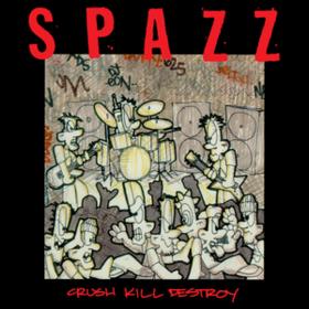 Crush Kill Destroy Spazz