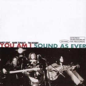 Sound As Ever You Am I