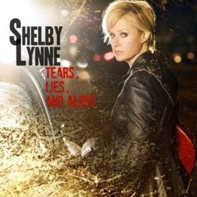 Tears, Lies & Alibis Shelby Lynne