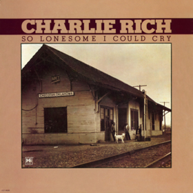 So Lonesome I Could Cry Charlie Rich