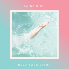 Need Your Light Ra Ra Riot