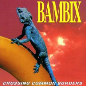 Crossing Common Borders Bambix