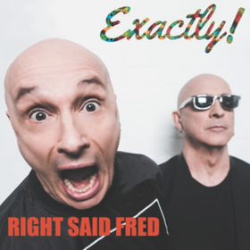 Exactly! Right Said Fred