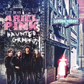 Before Today Ariel Pink's Haunted Graffiti