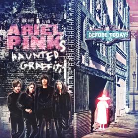 Before Today Ariel Pink's Haunted Graffiti