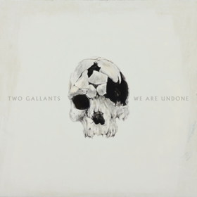 We Are Undone Two Gallants