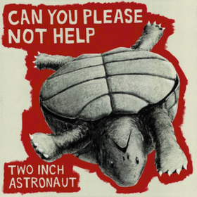 Can You Please Not Help Two Inch Astronaut