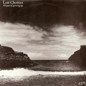 All Part Of Growing Up Lost Cherrees