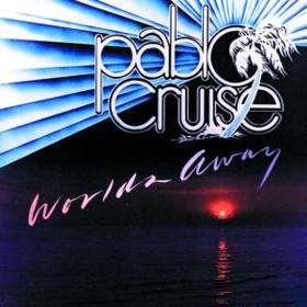 Worlds Away Pablo Cruise